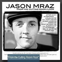 Jason Mraz - From The Cutting Room Floor [EP] - cover.jpg