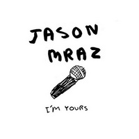 Jason Mraz - I'm Yours [Single] - cover.jpg