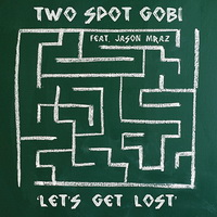 Two Spot Gobi - Let's Get Lost (feat. Jason Mraz) - cover.jpg