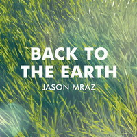 Jason Mraz - Back To The Earth [Single] - 2014 FLAC.jpg