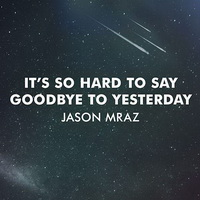 Jason Mraz - It's So Hard To Say Goodbye To Yesterday [Single] - 2014 FLAC.jpg