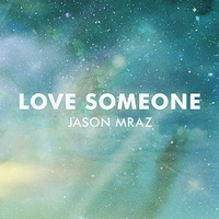 Jason Mraz - Love Someone [Single] - 2014 FLAC.jpg
