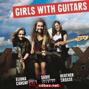 Eliana Cargnelutti, Sadie Johnson, Heather Crosse - Girls With Guitars (2015).jpg
