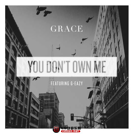 Grace-Ft.-G-Eazy-You-Dont-Own-Me-01.jpg