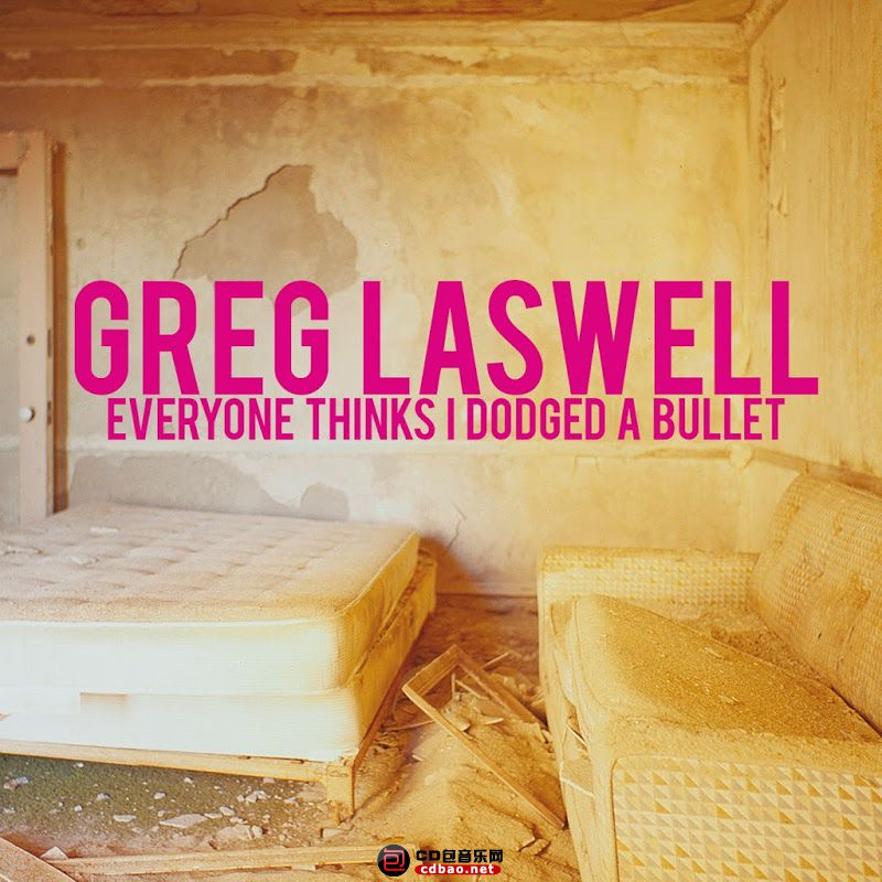 00-greg_laswell-everyone_thinks_i_dodged_a_bullet-web-2016.jpg